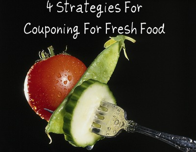 4 Strategies for Couponing for Fresh Foods