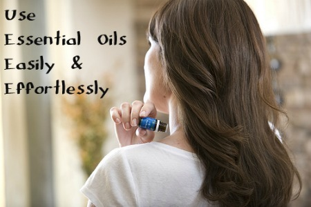 Use Essential Oils Easily and Effortlessly